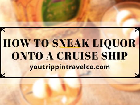 How to Sneak Liquor Onto A Cruise Ship