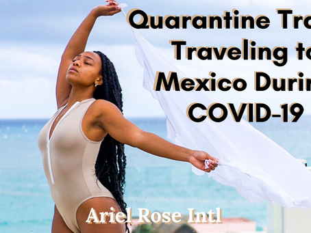 Quarantine Travel - Traveling to Mexico During COVID-19