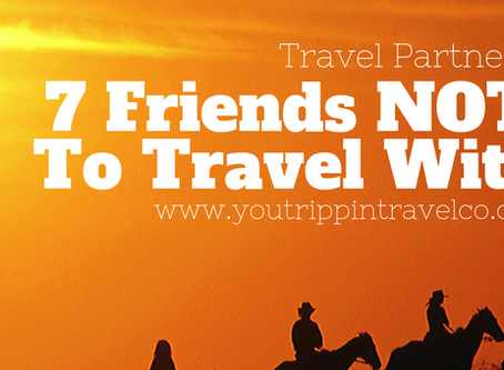 Travel Partners: 7 Friends NOT To Travel With