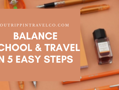 Balance School And Travel in 5 Easy Steps