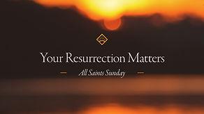 18-11-4 Your Resurrection Matters - WEB.