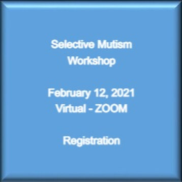 Selective Mutism Workshop - Registrant February 12, 2021