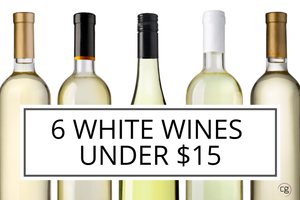 Bottles of white wine with text overlay: 6 white wines under $15