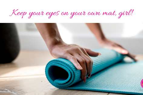 Comparison: Keep Your Eyes on Your Own Mat, Girl!