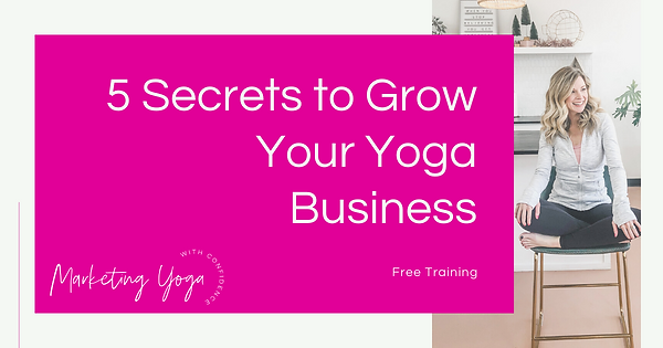 5 Secrets To Grow Your Yoga Business