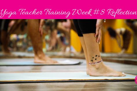 Yoga Teacher Training - Week #8 Reflection
