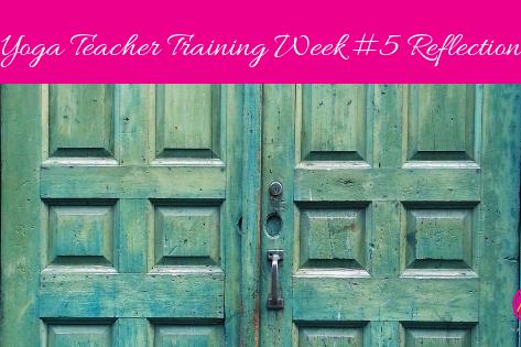Yoga Teacher Training - Week #5 Reflection