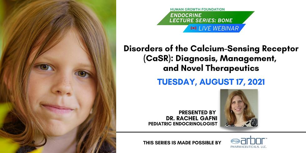 ** Disorders of the CaSR: Diagnosis, Management &  Novel Therapeutics - HGF Live Bone Lecture Series Webinar