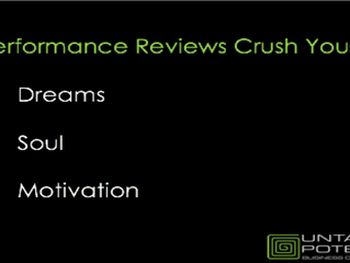 Performance Reviews Crush Your Dreams, Your Soul, and Your Motivation.