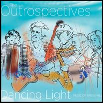 The Outrospectives | Dancing Light: Music of Gregg Hill