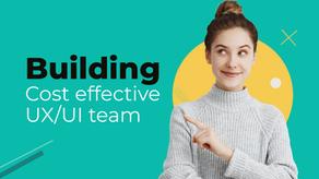Building a Cost-Effective UX/UI Design Team