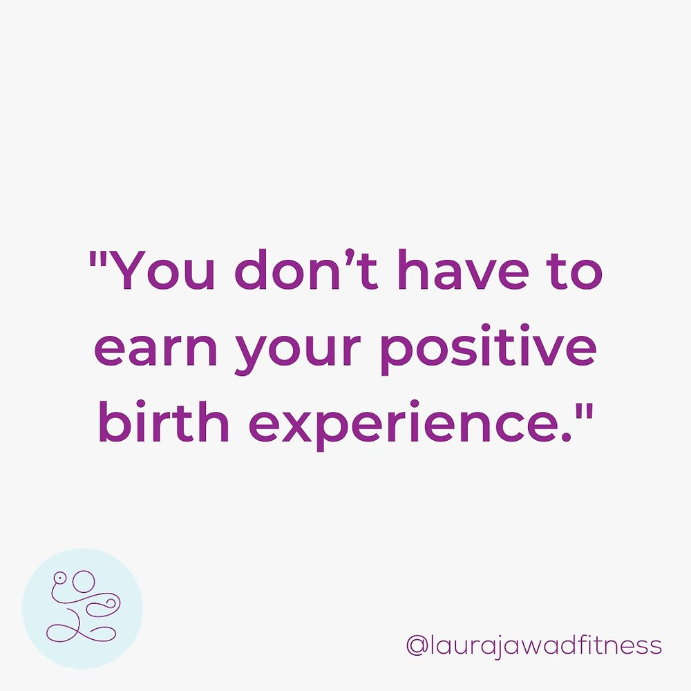 You don't have to earn your positive birth experience.
