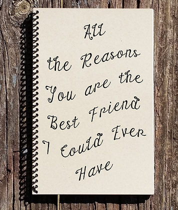 Reasons You Are The Best Friend Ever Notebook