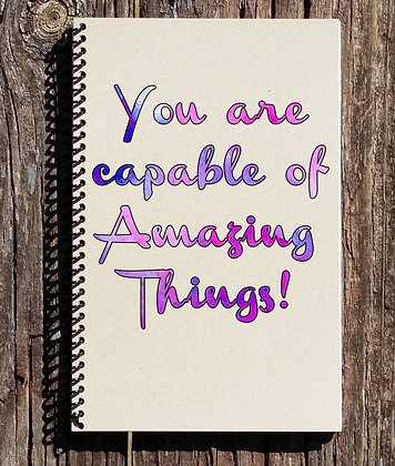 You Are Capable of Amazing Things Notebook