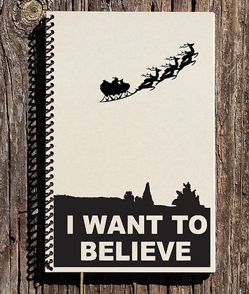 I Want To Believe in Santa Notebook