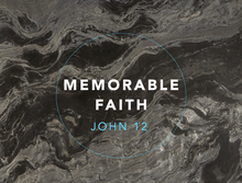 Memorable Faith (John 12)