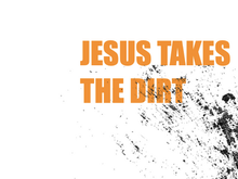 Jesus Takes the Dirt
