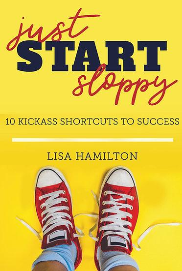 Just Start Sloppy!