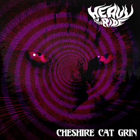"Heavy on the Ride - ""Cheshire Cat Grin"""