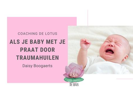 Als je baby met je praat via traumahuilen.