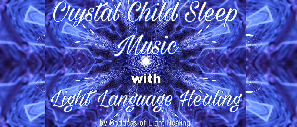 Crystal Child Sleep Music with Light Language healing