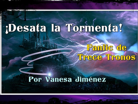 ¡Desata la Tormenta! Fanfic Trece Tronos, por Vanesa Jiménez (No Spoilers)