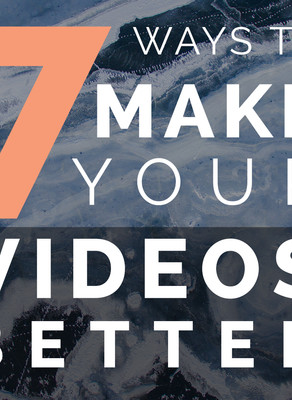 7 Ways To Make Your Videos Better