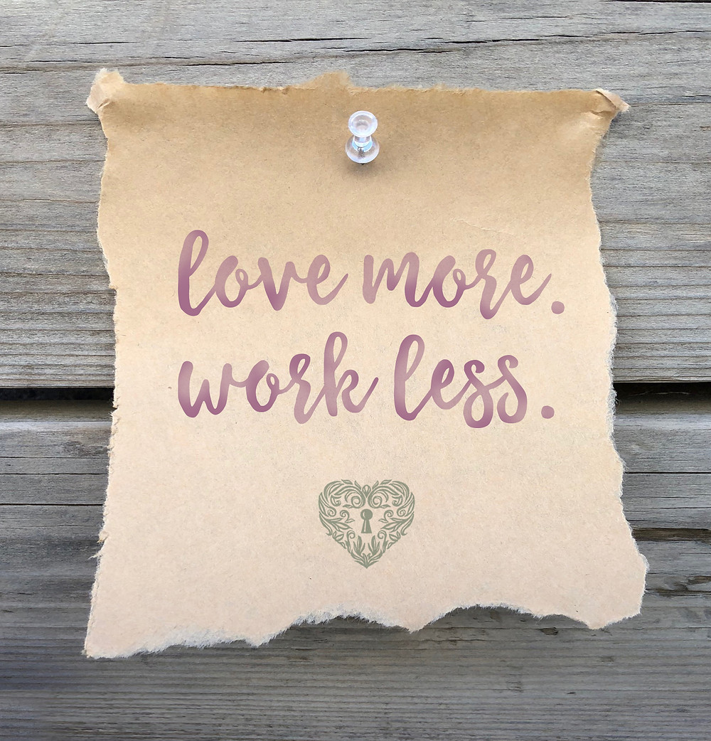 love more work less