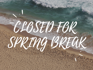 Closed For Spring Break