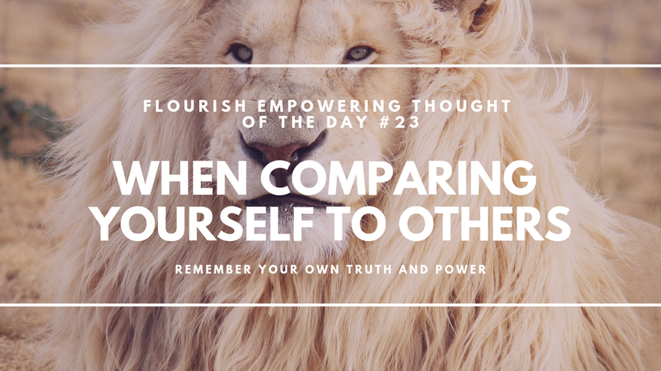 When comparing yourself to others, remember your own truth and power