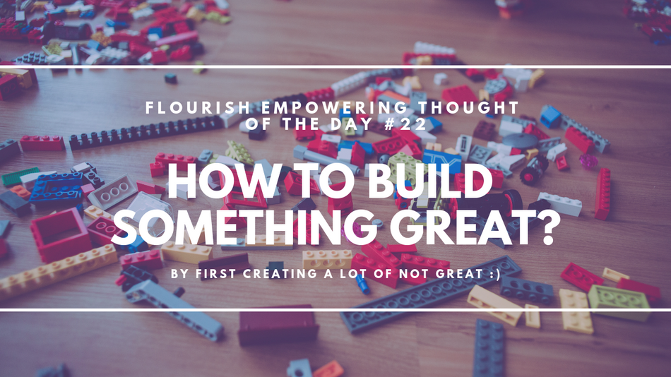How to build something great?  By first creating a lot of *not* great