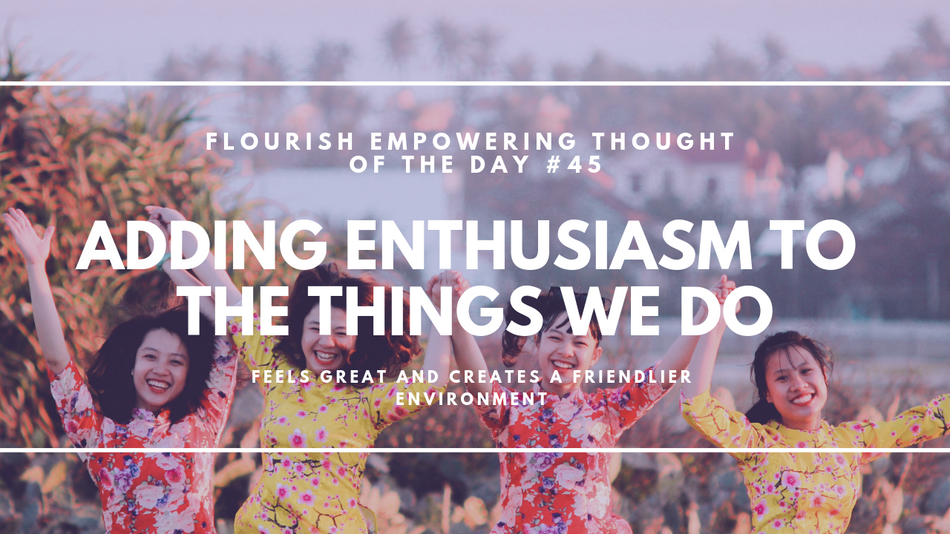 Adding enthusiasm to things we do