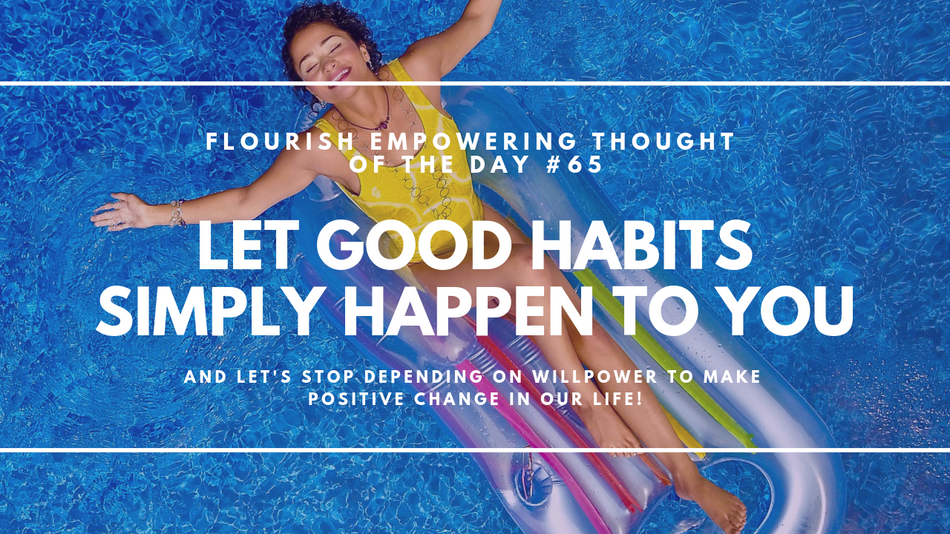 Let good habits simply happen to you