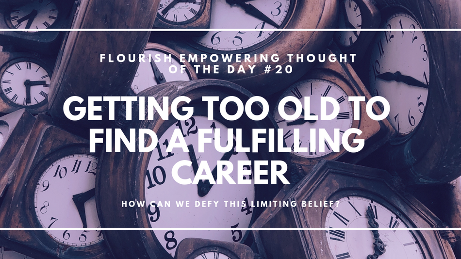 Getting too old to find a fulfilling career