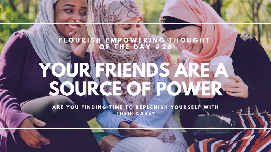 Your friends are a source of power