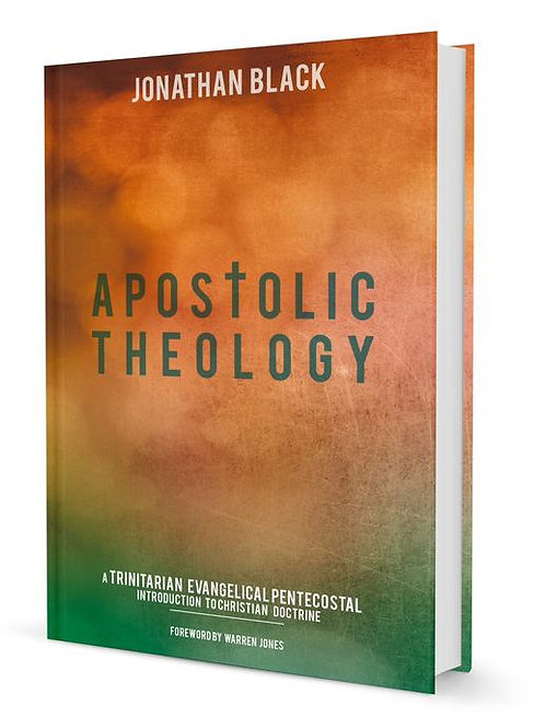 Apostolic Theology: A Trinitarian Evangelical Pentecostal Introduction to Christ
