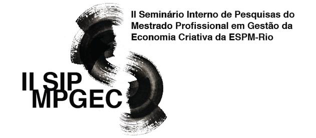 II Seminário Interno de Pesquisa do Mestrado Profissional em Gestão da Economia Criativa da ESPM Rio