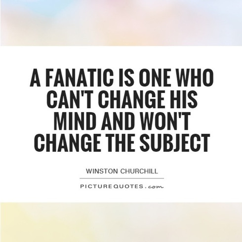 a-fanatic-is-one-who-cant-change-his-min