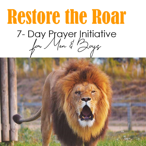 Restore the Roar 7-Day Prayer Initiative for Men & Boys