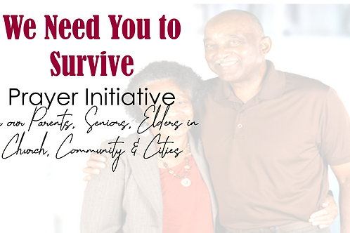 We Need You to Survive Prayer Initiative for elders, parents &seniors