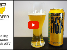 Video Beer Review:  Super Hop - Stillwater Artisanal