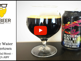 Video Beer Review:  Heavy Water Imperial Stout (with Raspberries, Cacao & Vanilla) - Beavertown
