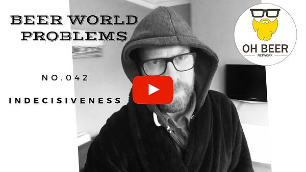 BEER WORLD PROBLEMS - Indecisiveness