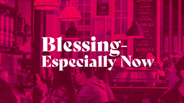 BLESSING - ESPECIALLY NOW