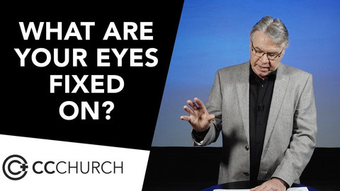 WHAT ARE YOUR EYES FIXED ON?