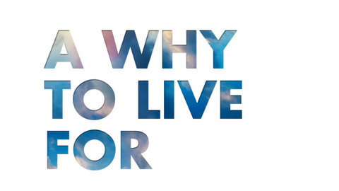 A WHY TO LIVE FOR (Pt. I)