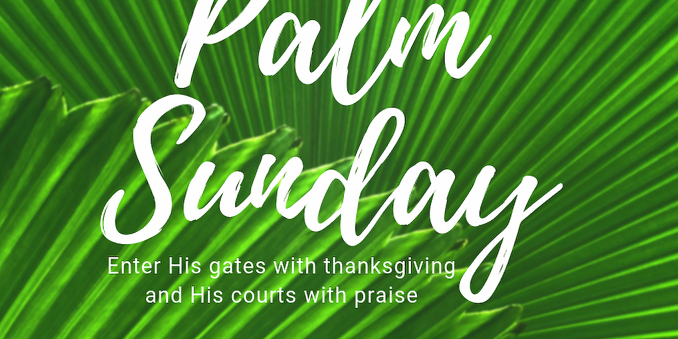 Palm Sunday Services 9:00 a.m. and 10:30 a.m.