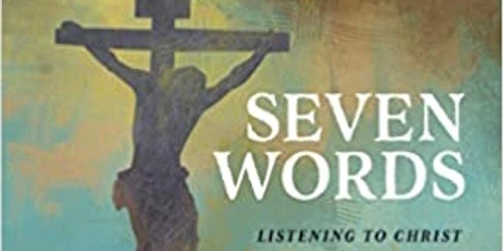 Seven Last Words- Lenten Series