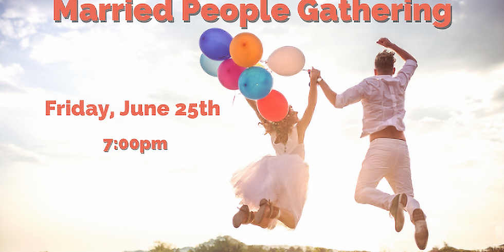 Friday, June 25th - Married People Gathering