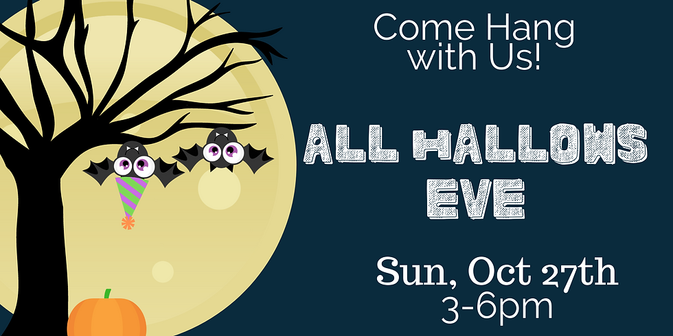 All Hallows Eve Celebration. Oct 27th 3-6pm
